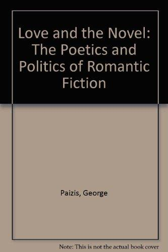 Love and the Novel: The Poetics and Politics of Romantic Fiction