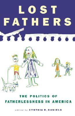 Lost Fathers The Politics of Fatherlessness in America