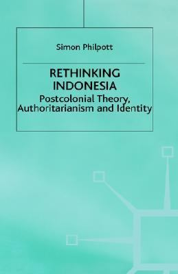 Rethinking Indonesia Postcolonial Theory, Authoritaianism and Identity