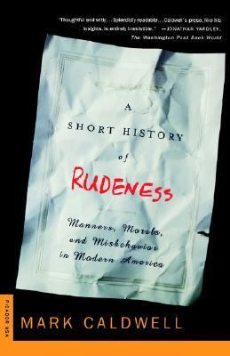 Short History of Rudeness Manners, Morals, and Misbehavior in Modern America