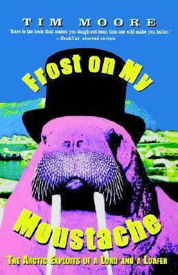 Frost on My Moustache The Arctic Exploits of a Lord and a Loafer