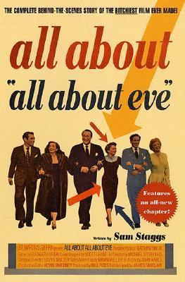 "All About ""All About Eve"" The Complete Behind-The-Scenes Story of the Bitchiest Film Ever Made"