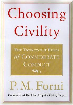 Choosing Civility The Twenty-Five Rules of Considerate Conduct