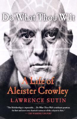 Do What Thou Wilt A Life of Aleister Crowley