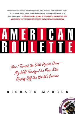 American Roulette How I Turned the Odds Upside Down - My Wild Twenty-Five Year Ride Ripping Off the World's Casinos