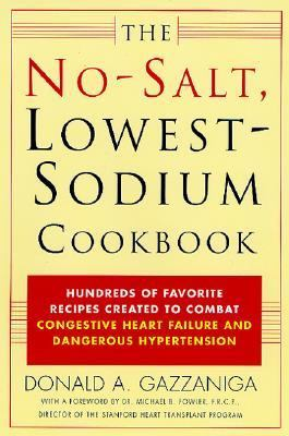 No Salt, Lowest-Sodium Cookbook Hundreds of Favorite Recipes Created to Combat Congestive Heart Failure and Dangerous Hypertension