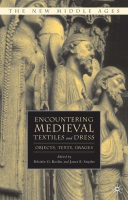 Encountering Medieval Textiles and Dress Objects, Texts, Images