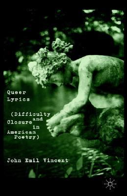 Queer Lyrics Difficulty and Closure in American Poetry