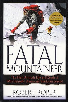 Fatal Mountaineer The High-Altitude Life and Death of Willi Unsoeld, American Himalayan Legend