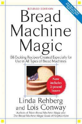 Bread Machine Magic 138 Exciting New Recipes Created Especially for Use in All Types of Bread Machines