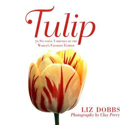 Tulip 70 Stunning Varieties of the World's Favorite Flower