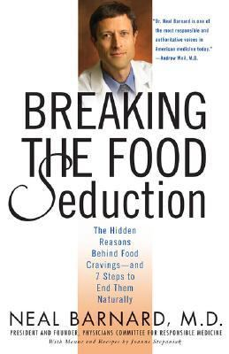 Breaking the Food Seduction The Hidden Reasons Behind Food Cravings---And 7 Steps to End Them Naturally