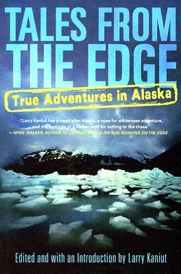 Tales from the Edge True Adventures in Alaska
