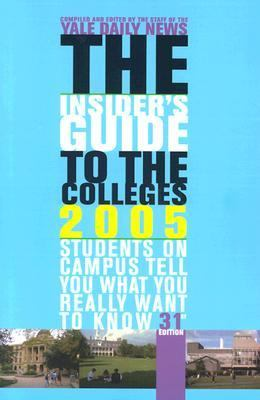 Insider's Guide to the Colleges, 2005 Students on Campus Tell You What You Really Want to Know
