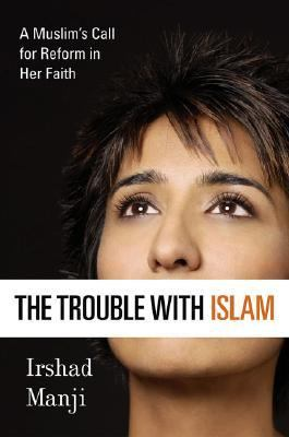Trouble with Islam Today A Muslim's Call For Reform In Her Faith