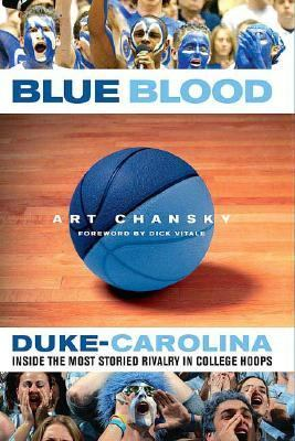 Blue Blood Duke-carolina Inside the Most Storied Rivalry in College Hoops