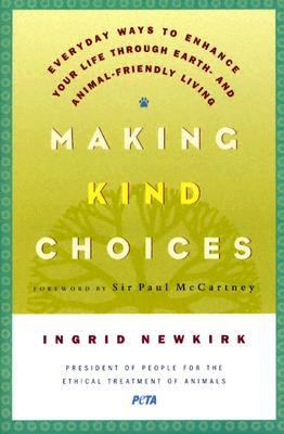 Making Kind Choices Everyday Ways To Enhance Your Life Through Earth- And Animal-Friendly Living
