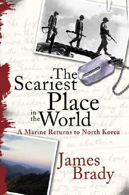 Scariest Place in the World A Marine Returns to North Korea