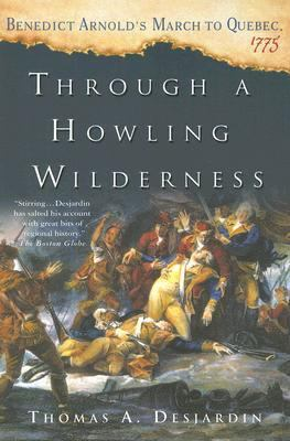 Through a Howling Wilderness Benedict Arnold's March to Quebec, 1775