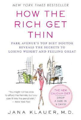 How the Rich Get Thin Park Avenue's Top Diet Doctor Reveals the Secrets to Losing Weight And Feeling Great