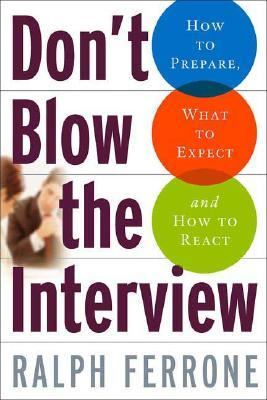 Don't Blow the Interview How to Prepare, What to Expect, And How to React