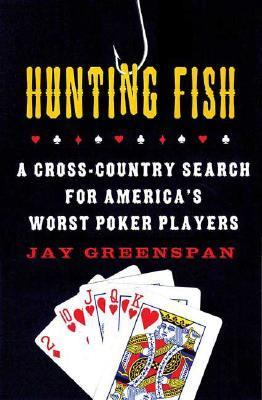 Hunting Fish A Cross-country Search for America's Worst Poker Players