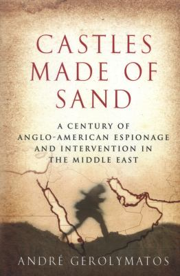 Castles Made of Sand : A Century of Anglo-American Espionage and Intervention in the Middle East