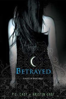 Betrayed A House of Night Novel