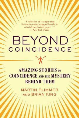 Beyond Coincidence Amazing Stories of Coincidence and the Mystery Behind Them