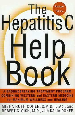 Hepatitis C Help Book A Groundbreaking Treatment Program Combining Western and Eastern Medicine for Maximum Wellness and Healing