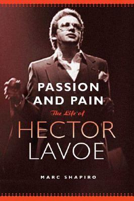 Passion and Pain The Life of Hector Lavoe