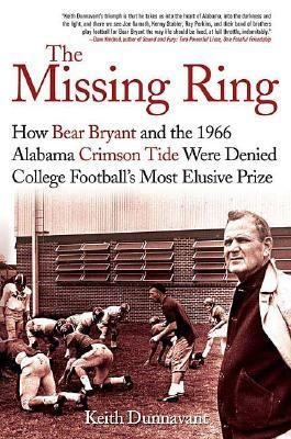 Missing Ring How Bear Bryant and the 1966 Alabama Crimson Tide Were Denied College Football's Most Elusive Prize