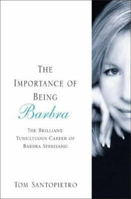 Importance of Being Barbra The Brilliant, Tumultuous Career of Barbra Streisand