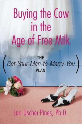 The Get-Your-Man-to-Marry-You Plan: Buying the Cow in the Age of Free Milk