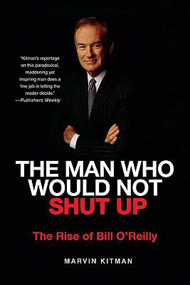 The Man Who Would Not Shut up: The Rise of Bill O'Reilly