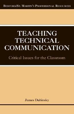 Teaching Technical Communication Critical Issues for the Classroom