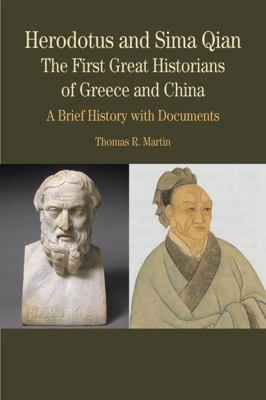 Herodotus and Sima Qian: The First Great Historians of Greece and China: A Brief History with Documents (The Bedford Series in History and Culture)