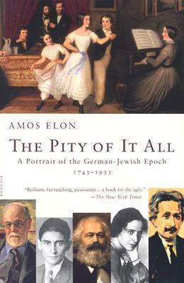 Pity of It All A Portrait of the German-Jewish Epoch, 1743-1933