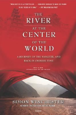 River at the Center of the World A Journey Up the Yangtze, and Back in Chinese Time