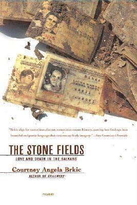 Stone Fields Love and Death in the Balkans