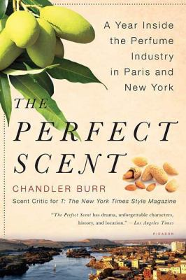 Perfect Scent: A Year Inside the Perfume Industry in Paris and New York