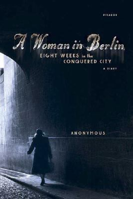 Woman in Berlin Eight Weeks in the Conquered City