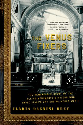 The Venus Fixers: The Remarkable Story of the Allied Soldiers Who Saved Italy's Art During World War II