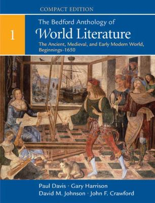 The Bedford Anthology of World Literature, Compact Edition, Volume 1: The Ancient, Medieval, and Early Modern World (Beginnings-1650)