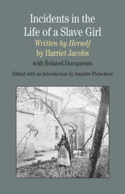 Incidents in the Life of A Slave Girl, Written by Herself: With Related Documents (The Bedford Series in History and Culture)
