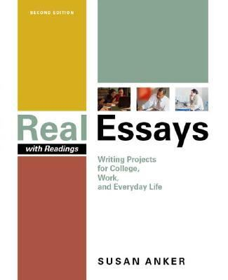 Real Essays With Readings Writing Projects for College, Work, And Everyday Life