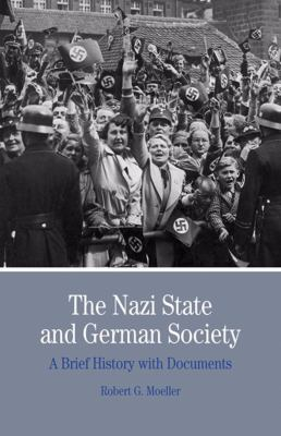 The Nazi State and German Society: A Brief History with Documents (The Bedford Series in History and Culture)