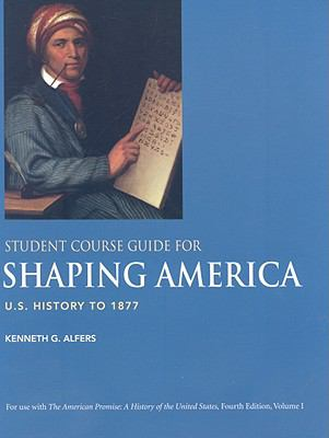 Student Course Guide for Shaping America to Accompany The American Promise, Volume 1: U.S. History to 1877