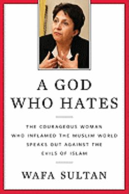 God Who Hates : The Courageous Woman Who Inflamed the Muslim World Speaks Out Against the Evils of Islam