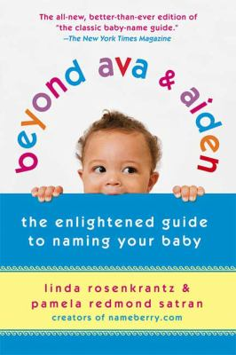 Beyond Ava and Aiden: The Enlightened Guide to Naming Your Baby